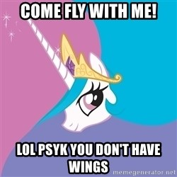 Celestia - come fly with me! lol psyk you don't have wings