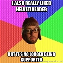 Superior Hipster - I ALSO REally liked helvetireader but it's no longer being supported