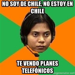 Stereotypical Indian Telemarketer - no soy de chile, no estoy en chile te vendo planes telefónicos