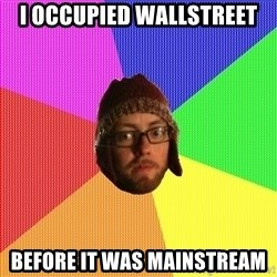 Superior Hipster - i OCCUPIED WALLSTREET BEFORE IT WAS MAINSTREAM