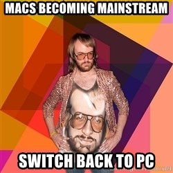 Ihipster - macs becoming mainstream switch back to pc