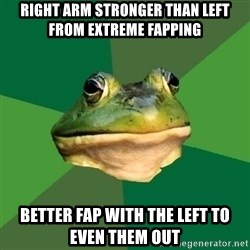 Foul Bachelor Frog - right arm stronger than left from extreme fapping  better fap with the left to even them out
