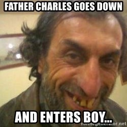 Jose - father charles goes down and enters boy...