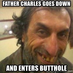 Jose - father charles goes down and enters butthole