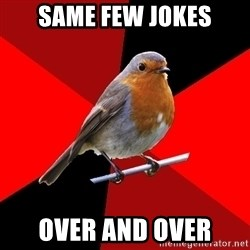 Retail Robin - same few jokes over and over