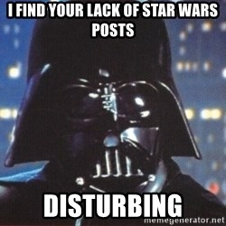 Darth Vader - i find your lack of star wars posts disturbing