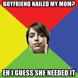 Non Jealous Girl - boyfriend nailed my mom? EH I guess she needed it