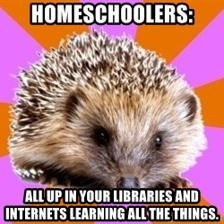 Homeschooled Hedgehog - Homeschoolers: All up in your libraries and internets learning All the things.