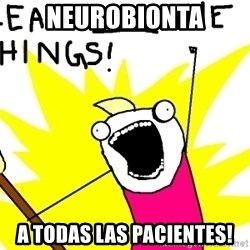 clean all the things - neurobionta a todas las pacientes!