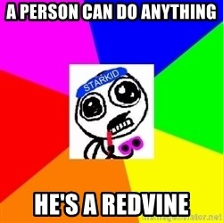 Starkid Anonymous - a PERSON CAN DO ANYTHING hE'S A REDVINE