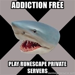 Straightedge Shark - addiction free Play runescape private servers