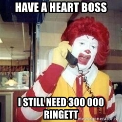 Ronald Mcdonald Call - have a heart boss i still need 300 000 ringett