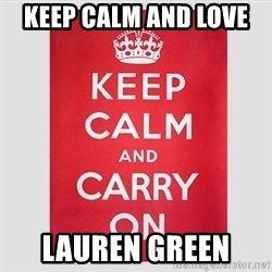 Keep Calm - keep calm and love  LAUREN GREEN