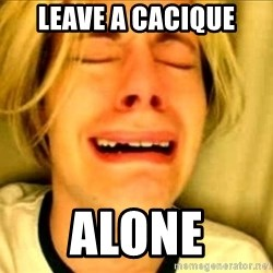 Leave Brittney Alone - leave a cacique alone