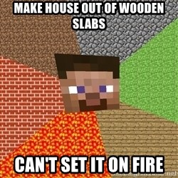 Minecraft Guy - make house out of wooden slabs can't set it on fire