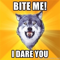 Courage Wolf - Bite me! i dare you