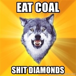 Courage Wolf - eat coal shit diamonds