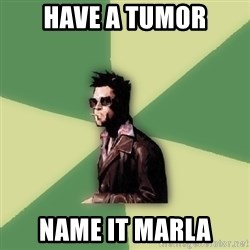 Tyler Durden - have a tumor name it marla