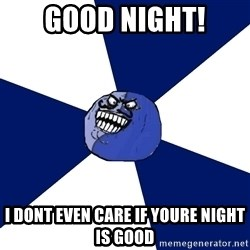 i lied (friends edition) - good night! i dont even care if youre night is good
