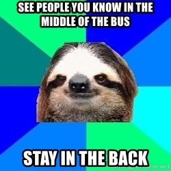 Socially Lazy Sloth - See people you know in the middle of the bus stay in the back