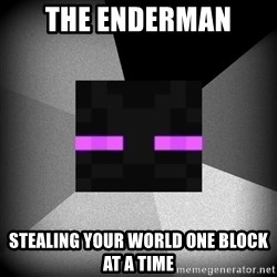Enderman 1.8 - thE eNDERMAN sTEALING YOUR WORLD ONE BLOCK AT A TIME
