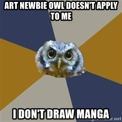 Art Newbie Owl - art newbie owl doesn't apply to me i don't draw manga