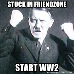Hitler - STUCK IN FRIENDZONE START WW2