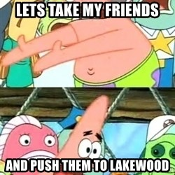 Patricio - LEts take my friends and push them to lakewood