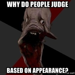 Amnesiaralph - Why do people judge based on appearance?