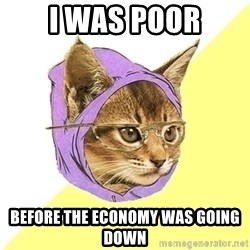 Hipster Kitty - I was poor Before the economy was going down