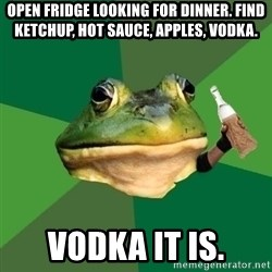 Foul Bachelor Frog (Alcoholic Anon) - open fridge looking for dinner. find ketchup, hot sauce, apples, vodka. vodka it is.