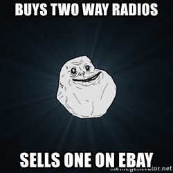 Forever Alone - Buys two way radios sells one on ebay
