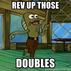 Rev Up Those Fryers - rEv up those doubles
