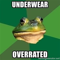 Foul Bachelor Frog - underwear overrated