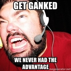 Angry Gamer - get ganked we never had the advantage