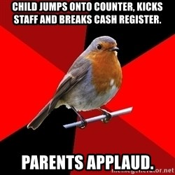 Retail Robin - Child jumps onto counter, kicks staff and breaks cash register. Parents applaud.