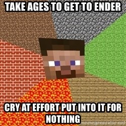 Minecraft Guy - Take ages to get to ender cry at effort put into it for nothing