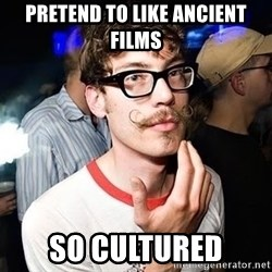 Super Smart Hipster - Pretend to like ancient films so cultured
