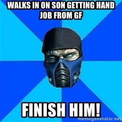 Sub Zero - walks in on son getting hand job from gf Finish him!