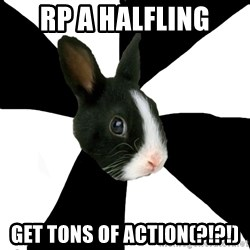 Roleplaying Rabbit - rp a halfling get tons of action(?!?!)