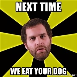 Epic Meal Time - NEXT TIME WE EAT YOUR DOG