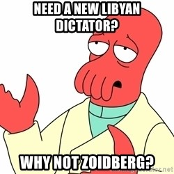 Why not zoidberg? - NEED A NEW LIBYAN DICTATOR? WHY NOT ZOIDBERG?