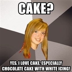 Musically Oblivious 8th Grader - Cake? Yes, I love Cake. ESPECIALLY chocolate cake with white icing!