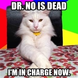 Evil Cat Bonbon - dr. no is dead i'm in charge now.