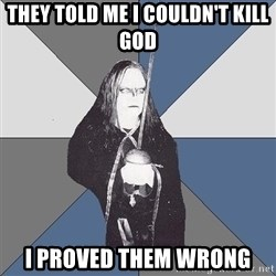 Black Metal Sword Kid - They told me i couldn't kill god I proved them wrong