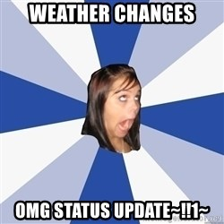 Annoying Facebook Girl - Weather changes omg status update~!!1~