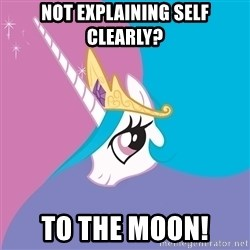 Celestia - Not explaining self clearly? To the moon!