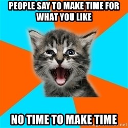 Ib Kitten - people say to make time for what you like no time to make time