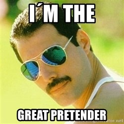 typical Queen Fan - I´m the great pretender