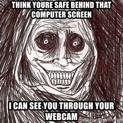 Shadowlurker - think youre safe behind that computer screen i can see you through your webcam